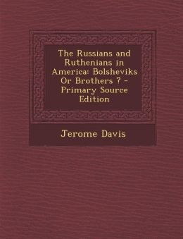 Russians and Ruthenians in America: Bolsheviks or Brothers ?