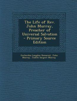 The Life of Rev. John Murray, Preacher of Universal Salvation