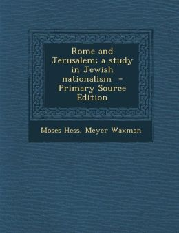 Rome and Jerusalem; a study in Jewish nationalism - Primary Source Edition