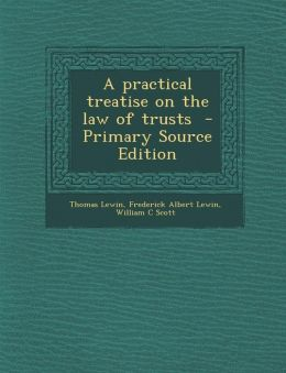 Practical Treatise on the Law of Trusts