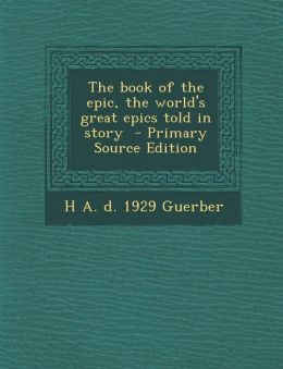 Book of the Epic, the World's Great Epics Told in Story
