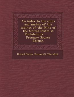 Index to the Coins and Medals of the Cabinet of the Mint of the United States at Philadelphia ....