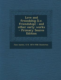 Love and freindship [i.e. friendship]: and other early works