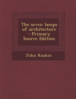 Seven Lamps of Architecture