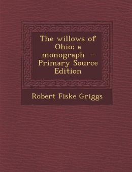The Willows of Ohio; A Monograph - Primary Source Edition