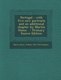 Portugal: With Five New Portraits and an Additional Chapter by Martin Hume.