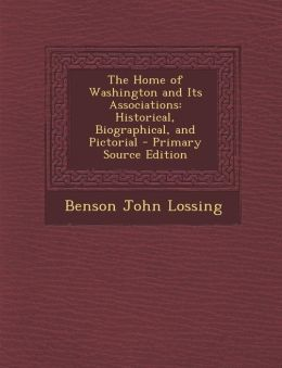 Home of Washington and Its Associations: Historical, Biographical, and Pictorial
