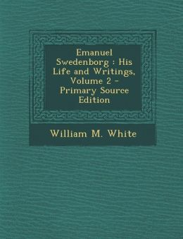Emanuel Swedenborg: His Life and Writings, Volume 2