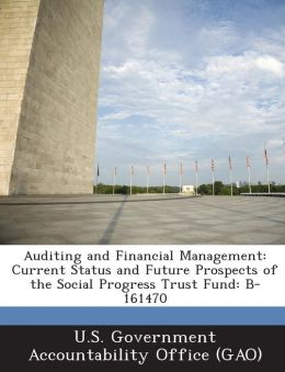Auditing and Financial Management: Current Status and Future Prospects of the Social Progress Trust Fund: B-161470