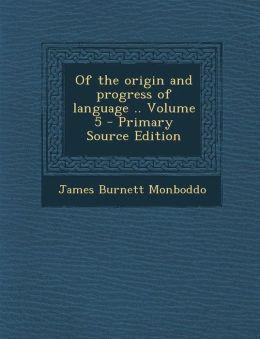 Of the Origin and Progress of Language .. Volume 5