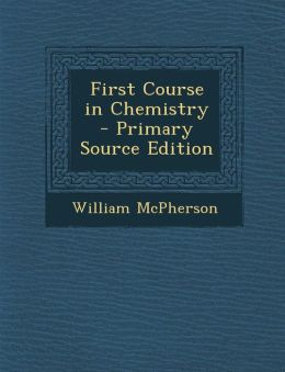 First Course in Chemistry - Primary Source Edition