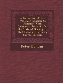 Narrative of the Wesleyan Mission to Jamaica: With Occasional Remarks on the State of Society in That Colony