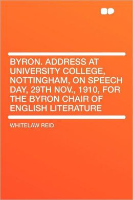 Byron. Address at University College, Nottingham, on Speech Day, 29th Nov., 1910, for the Byron Chair of English Literature