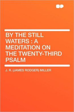 By the Still Waters: a Meditation on the Twenty-third Psalm