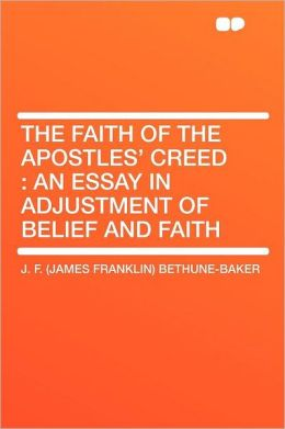The Faith of the Apostles' Creed: an Essay in Adjustment of Belief and Faith