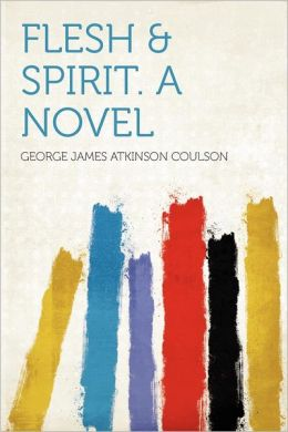 Flesh & Spirit. a Novel