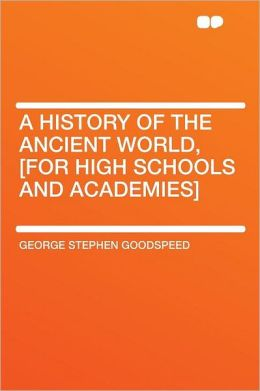 A History of the Ancient World, [for High Schools and Academies]