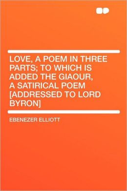 Love, a Poem in Three Parts; to Which Is Added the Giaour, a Satirical Poem [addressed to Lord Byron]