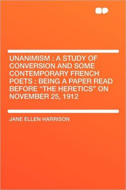 Unanimism: a Study of Conversion and Some Contemporary French Poets : Being a Paper Read Before