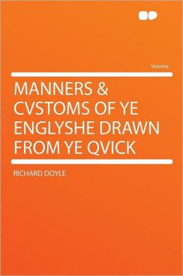 Manners & Cvstoms of Ye Englyshe Drawn From Ye Qvick