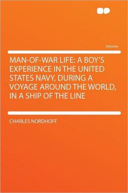 Man-of-war Life: a Boy's Experience in the United States Navy, During a Voyage Around the World, in a Ship of the Line