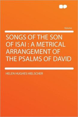 Songs of the Son of Isai: a Metrical Arrangement of the Psalms of David