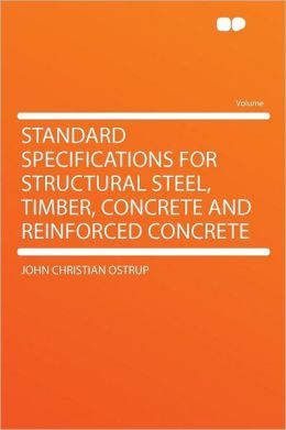 Standard Specifications for Structural Steel, Timber, Concrete and Reinforced Concrete