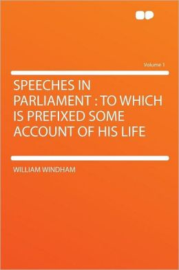 Speeches in Parliament: to Which Is Prefixed Some Account of His Life Volume 1