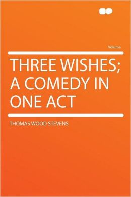 Three Wishes; a Comedy in One Act