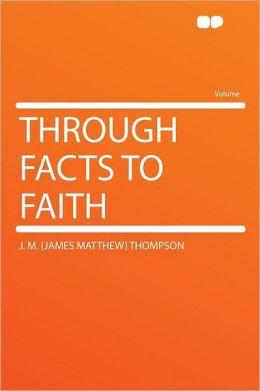 Through Facts to Faith