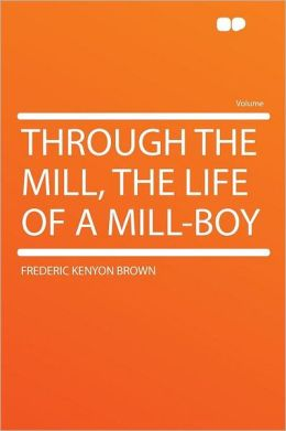 Through the Mill, the Life of a Mill-boy