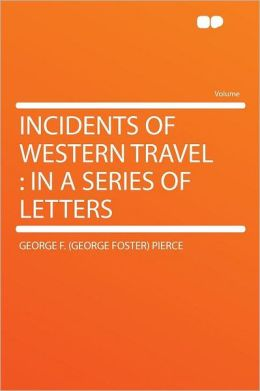 Incidents of Western Travel: in a Series of Letters