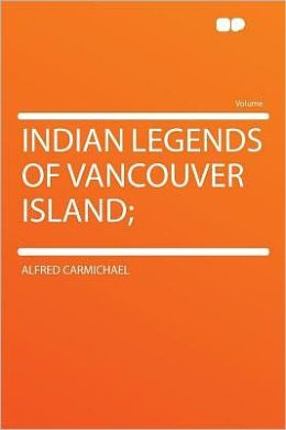 Indian Legends of Vancouver Island;