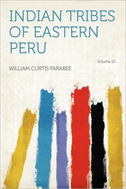 Indian Tribes of Eastern Peru Volume 10