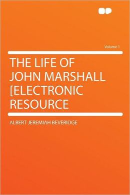 The Life of John Marshall [electronic Resource Volume 1