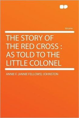 The Story of the Red Cross: as Told to the Little Colonel