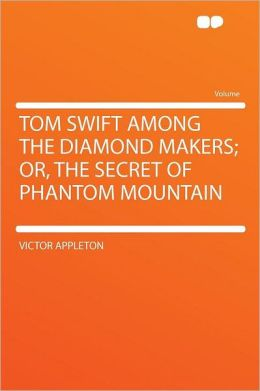 Tom Swift Among the Diamond Makers; Or, the Secret of Phantom Mountain