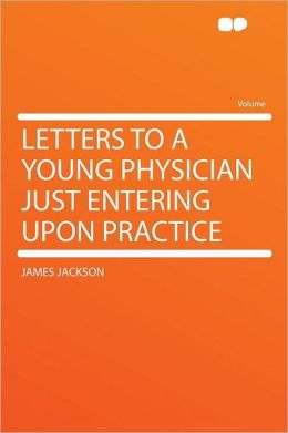 Letters to a Young Physician Just Entering Upon Practice