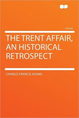 The Trent Affair, an Historical Retrospect
