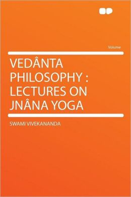 Ved nta Philosophy: Lectures on Jn na Yoga
