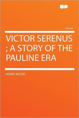 Victor Serenus ; a Story of the Pauline Era