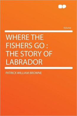 Where the Fishers Go: the Story of Labrador