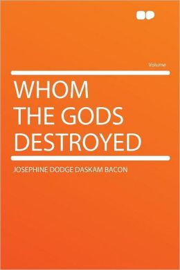 Whom the Gods Destroyed