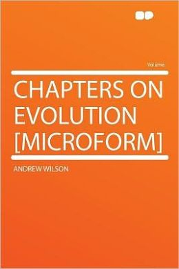 Chapters on Evolution [microform]