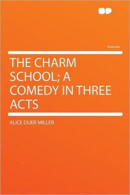 The Charm School; a Comedy in Three Acts