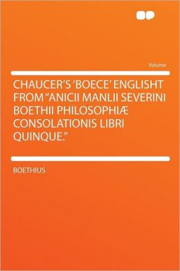 Chaucer's 'Boece' Englisht From