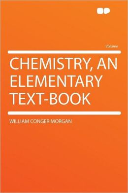 Chemistry, an Elementary Text-book