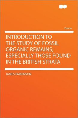 Introduction to the Study of Fossil Organic Remains; Especially Those Found in the British Strata