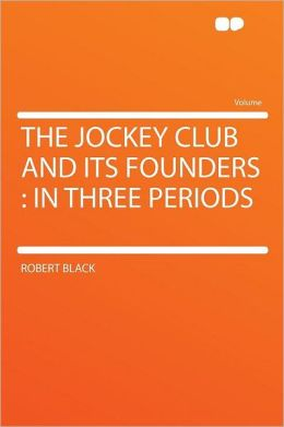 The Jockey Club and Its Founders: in Three Periods