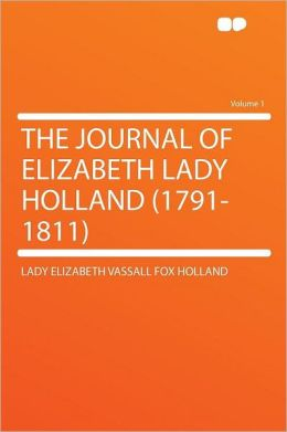 The Journal of Elizabeth Lady Holland (1791-1811) Volume 1
